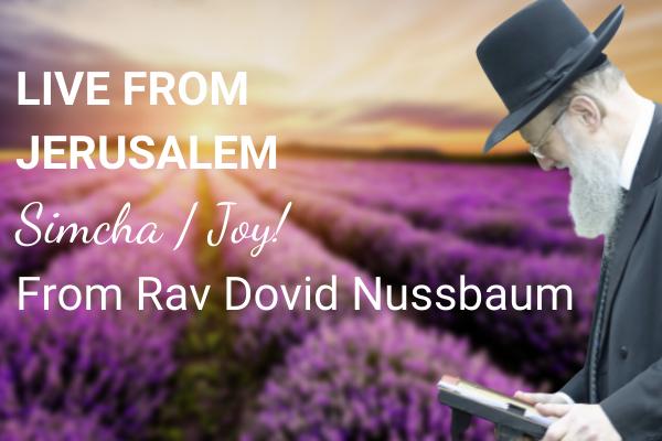 LIVE FROM JERUSALEM SIMCHA _ JOY From Rav Dovid Nussbaum